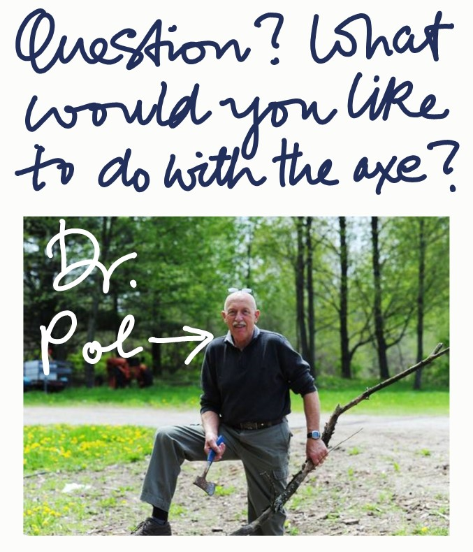 Dr Pol with axe