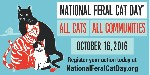 "National Feral Cat Day 2016 -""All Cats All Communities"""