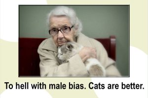 Male bias against women leads to women preferring-cats
